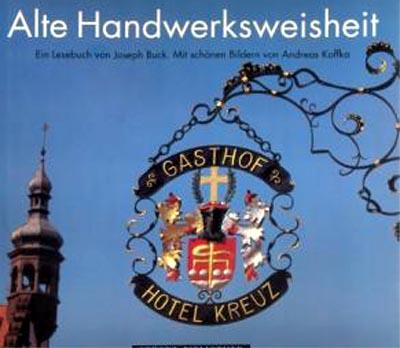Alte Handwerksweisheit  - Ein Lesebuch von Joseph Buck. Mit schönen Bildern von Andreas Koffka EA