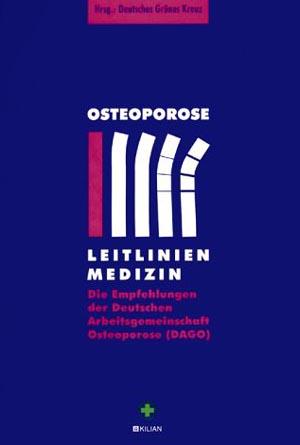 Osteoporose - Leitlinien Medizin : Die Empfehlungen der Deutschen Arbeitsgemeinschaft Osteoporose (DAGO) 2. Auflage