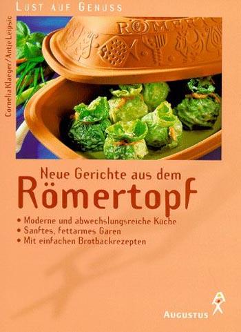 Neue Gerichte aus dem Römertopf : moderne und abwechslungsreiche Küche, sanftes, fettarmes Garen, mit einfachen Brotbackrezepten