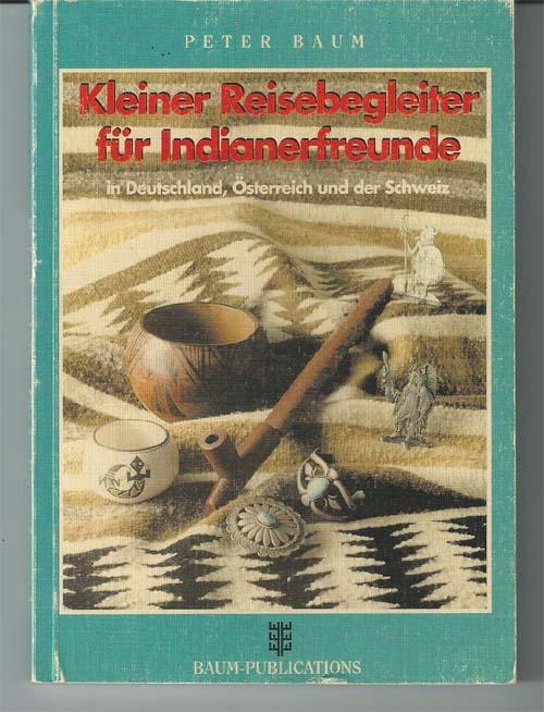 Kleiner Reisebegleiter für Indianerfreunde in Deutschland, Österreich und der Schweiz. 1. Aufl.