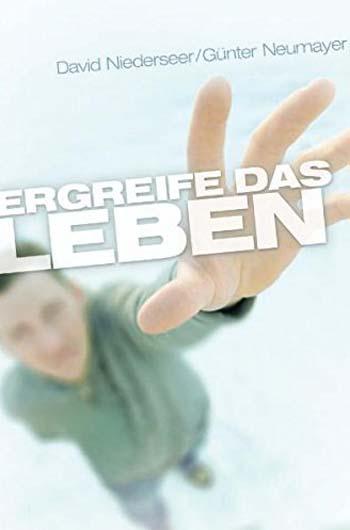 Niederseer, David [Hrsg.]: Ergreife das Leben. David Niederseer/Günter Neumayer (Hrsg.) 2. Aufl.