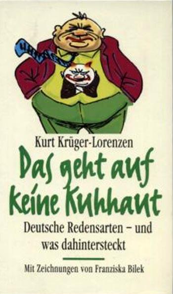 Das geht auf keine Kuhhaut  -  Deutsche Redensarten - und was dahinter steckt. Zeichn. von Franziska Bilek