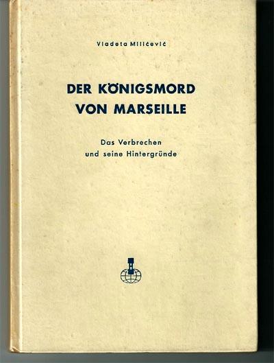Der Königsmord von Marseille : Das Verbrechen u. seine Hintergründe. EA