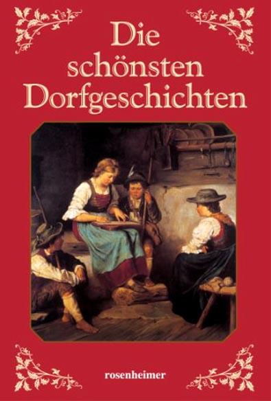 Die schönsten Dorfgeschichten. [u.a. mit Beitr. von Theodor Storm ...]