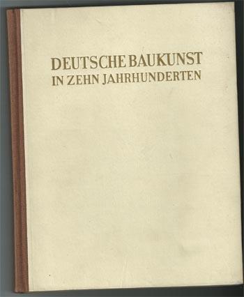 Deutsche Baukunst in zehn Jahrhunderten . Schriften des Instituts für Theorie und Geschichte der Baukunst der Deutsche Bauakademie, 2. Aufl.