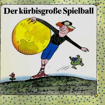 Der kürbisgrosse Spielball : Spiele aus aller Welt. Gesucht u. aufgeschrieben von Ingrid Heller. Ins Bild gesetzt von Manfred Bofinger. 1. Aufl.