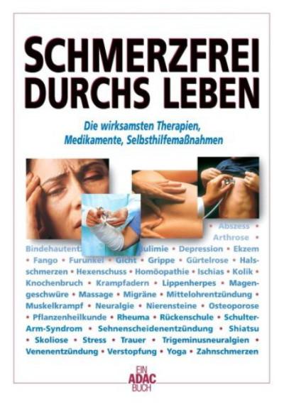 Schmerzfrei durchs Leben : die wirksamsten Therapien, Medikamente, Selbsthilfemaßnahmen. Ein ADAC-Buch. Aktualisierte Sonderausg.