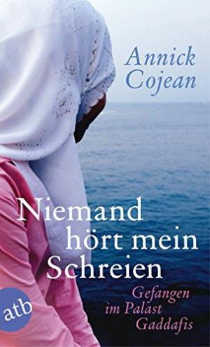 Niemand hört mein Schreien : Gefangen im Palast Gaddafis. Aus dem Franz. von Waltraud Schwarze und Claudia Puls 3. Aufl.