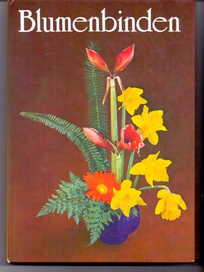 Blumenbinden : ein Fachbuch für Blumenbinder, Gärtner und Pflanzenfreunde. Mit 204 Zeichnungen und 56 Farbbildern im Text. 8., unveränd. Aufl.