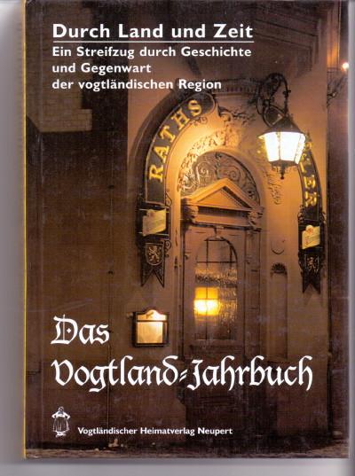 Das Vogtland-Jahrbuch : 17. Jahrgang 2000. Durch Land und Zeit: Ein Streifzug durch Geschichte und Gegenwart der vogtländischen Region.