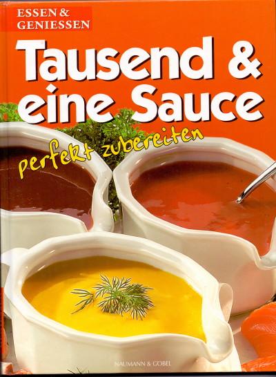Tausend & eine Sauce perfekt zubereiten. Essen & geniessen