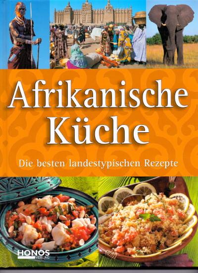 Afrikanische Küche : Die besten landestypischen Rezepte.