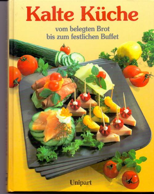 Kalte Küche : vom belegten Brot bis zum festlichen Buffet ; das neue Kochbuch mit über 250 Rezepten.
