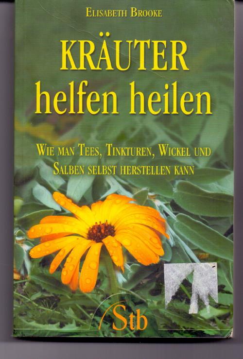 Kräuter helfen heilen. Wie man Tees, Tinkturen, Wickel und Salben selbst herstellen kann. 1. Auflage