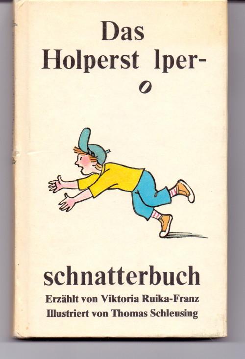 Ruika-Franz, Viktoria: Das Holperstolperschnatterbuch. erzählt von Viktoria Ruika-Franz. Illustriert von Thomas Schleusing. 1. Aufl.